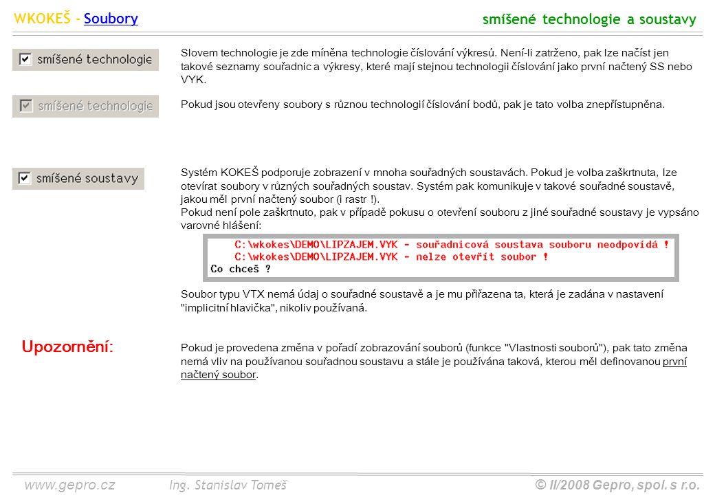www.gepro.cz© II/2008 Gepro, spol. s r.o. WKOKEŠ - Ing. Stanislav Tomeš smíšené technologie a soustavy Soubory Slovem technologie je zde míněna techno