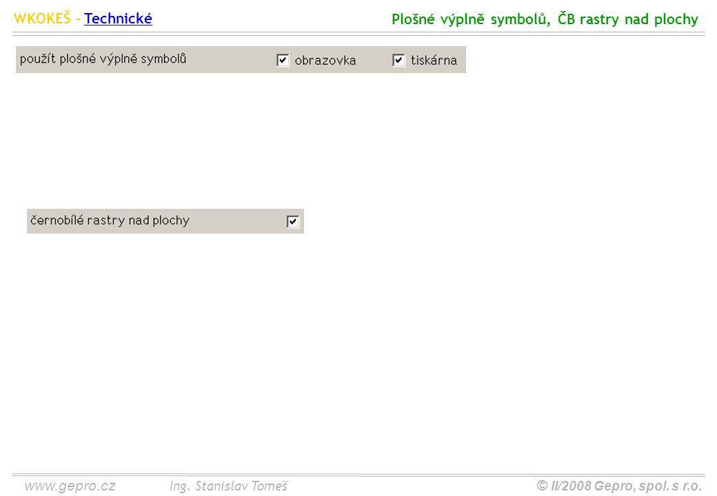 www.gepro.cz© II/2008 Gepro, spol. s r.o. WKOKEŠ - Ing. Stanislav Tomeš Plošné výplně symbolů, ČB rastry nad plochy Technické