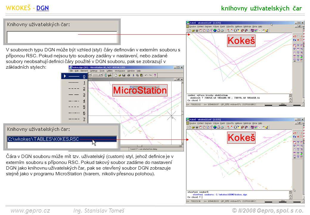 www.gepro.cz© II/2008 Gepro, spol. s r.o. WKOKEŠ - Ing. Stanislav Tomeš knihovny uživatelských čar DGN V souborech typu DGN může být vzhled (styl) čár