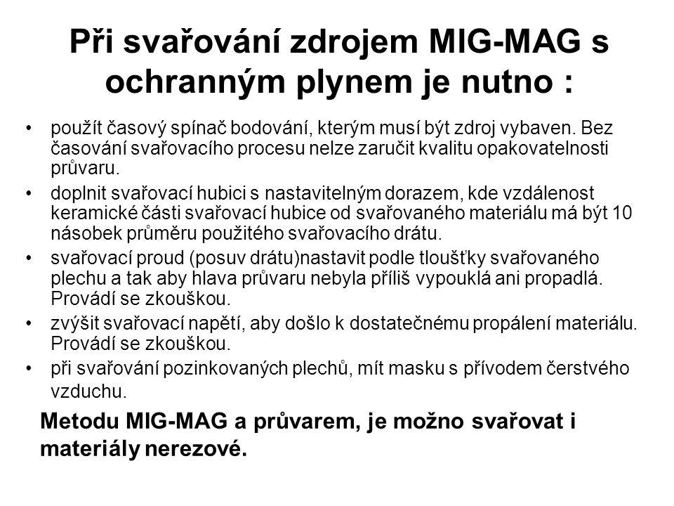 Při svařování zdrojem MIG-MAG s ochranným plynem je nutno : použít časový spínač bodování, kterým musí být zdroj vybaven. Bez časování svařovacího pro