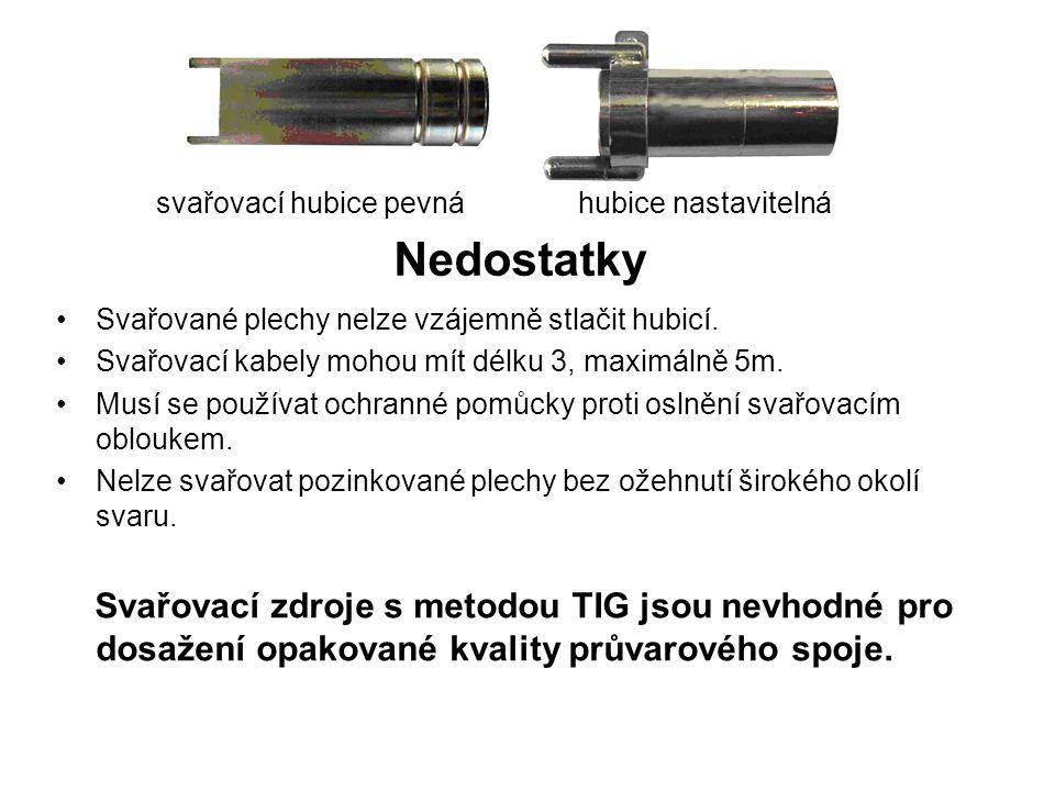Nedostatky Svařované plechy nelze vzájemně stlačit hubicí. Svařovací kabely mohou mít délku 3, maximálně 5m. Musí se používat ochranné pomůcky proti o