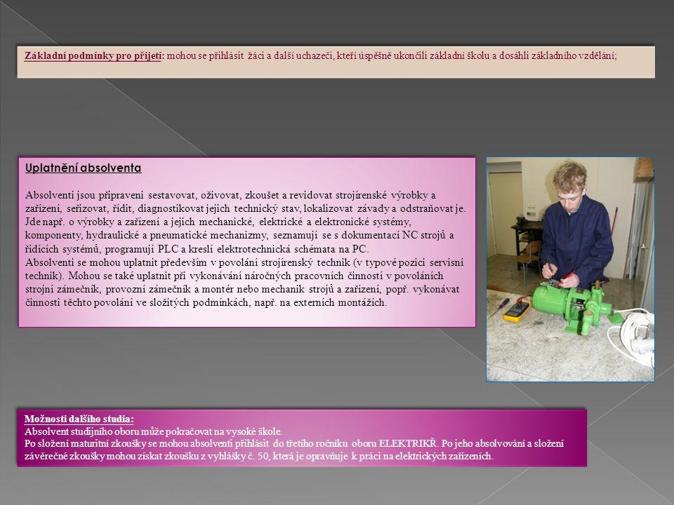 Žáci jsou připravováni: a) Zhotovovat či dohotovovat součásti strojírenských výrobků, tzn.