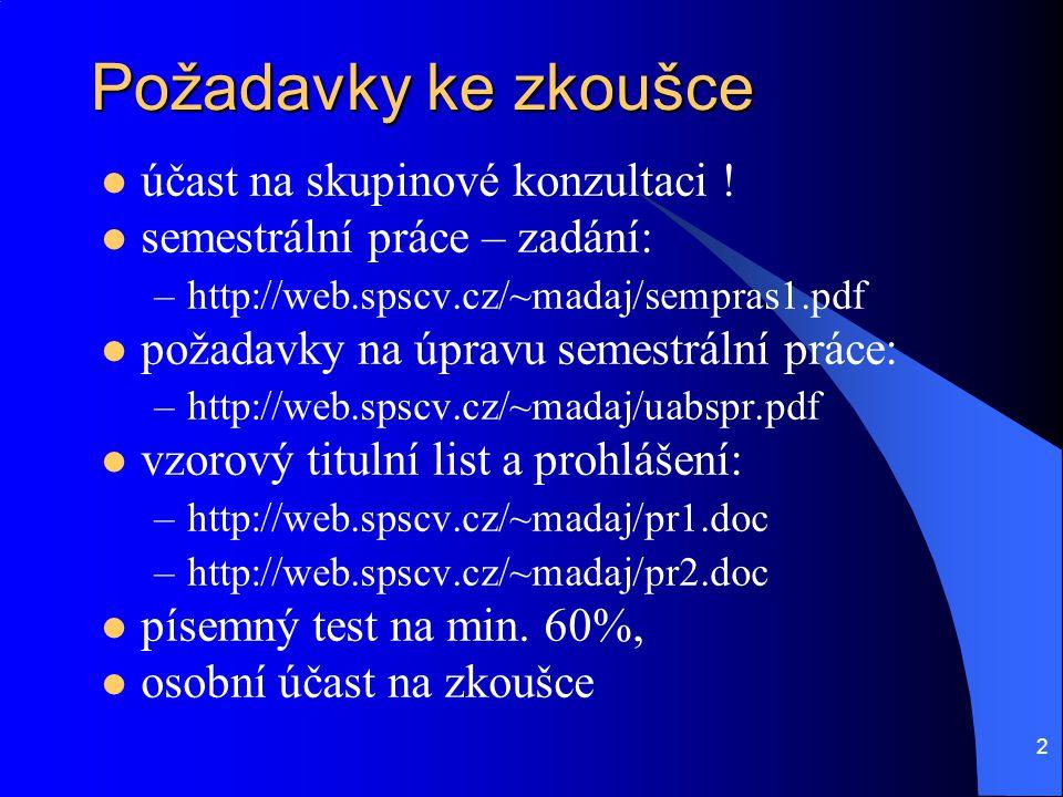 2 Požadavky ke zkoušce účast na skupinové konzultaci ! semestrální práce – zadání: –http://web.spscv.cz/~madaj/sempras1.pdf požadavky na úpravu semest