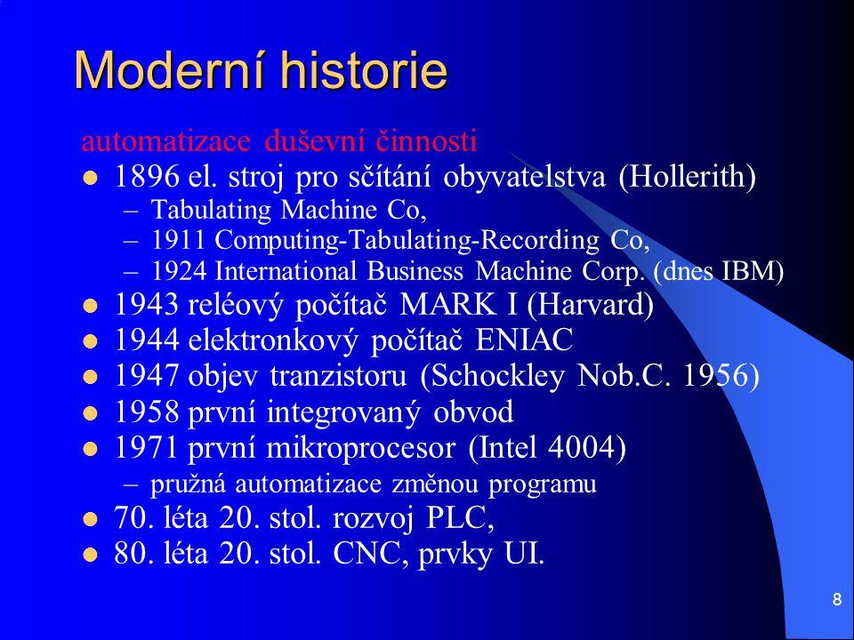 8 Moderní historie automatizace duševní činnosti 1896 el. stroj pro sčítání obyvatelstva (Hollerith) –Tabulating Machine Co, –1911 Computing-Tabulatin