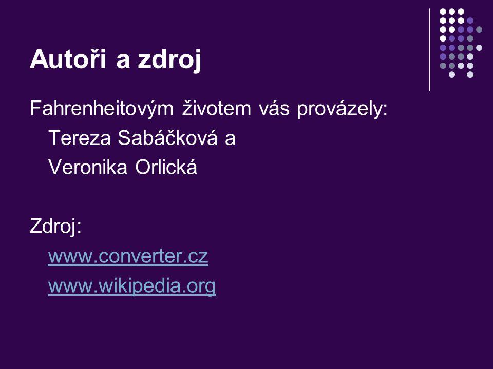 Autoři a zdroj Fahrenheitovým životem vás provázely: Tereza Sabáčková a Veronika Orlická Zdroj: www.converter.cz www.wikipedia.org