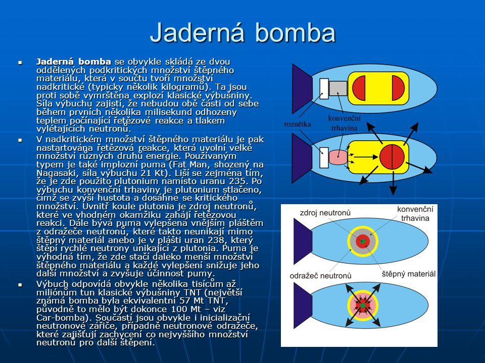 Jaderná bomba Jaderná bomba se obvykle skládá ze dvou oddělených podkritických množství štěpného materiálu, která v součtu tvoří množství nadkritické (typicky několik kilogramů).