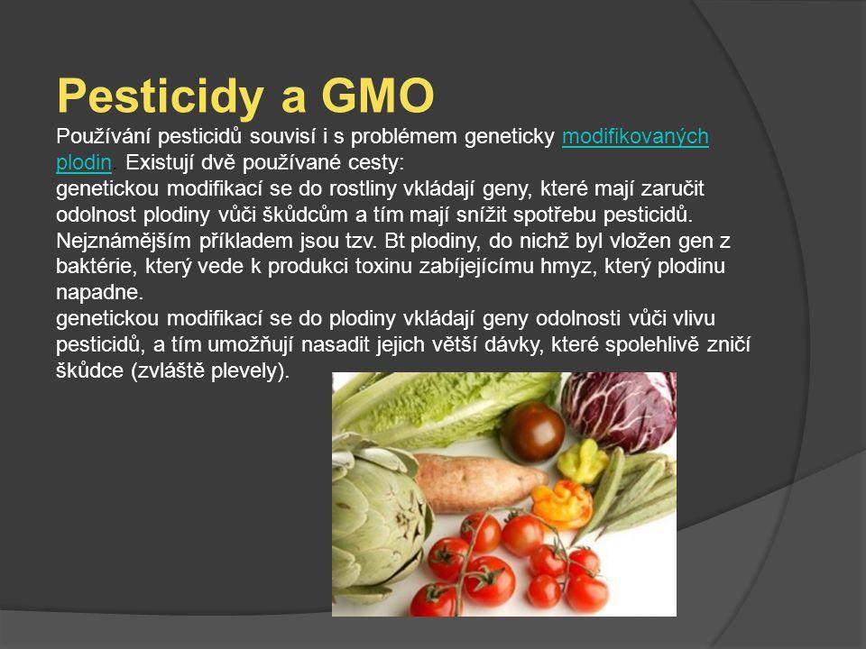 Pesticidy a GMO Používání pesticidů souvisí i s problémem geneticky modifikovaných plodin. Existují dvě používané cesty:modifikovaných plodin genetick
