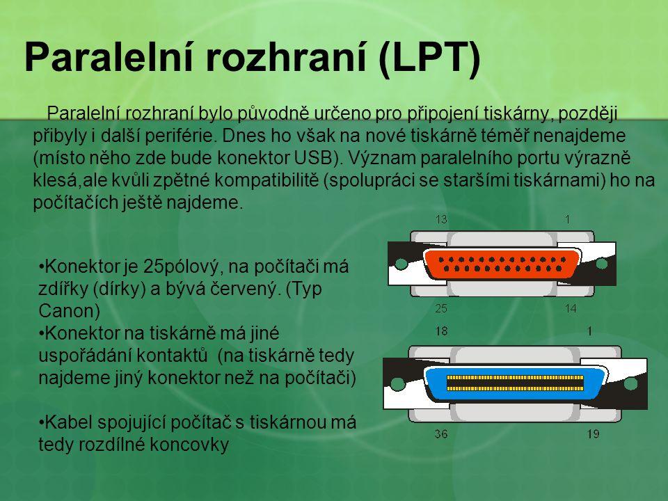 Paralelní rozhraní (LPT) Paralelní rozhraní bylo původně určeno pro připojení tiskárny, později přibyly i další periférie.