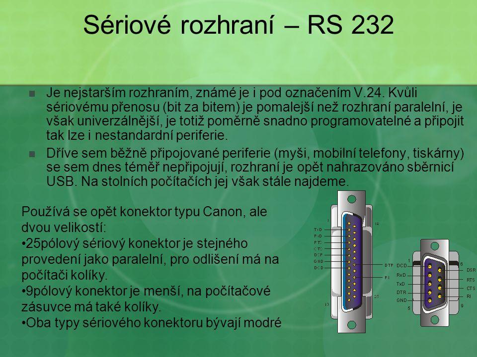 Sériové rozhraní – RS 232 Je nejstarším rozhraním, známé je i pod označením V.24.