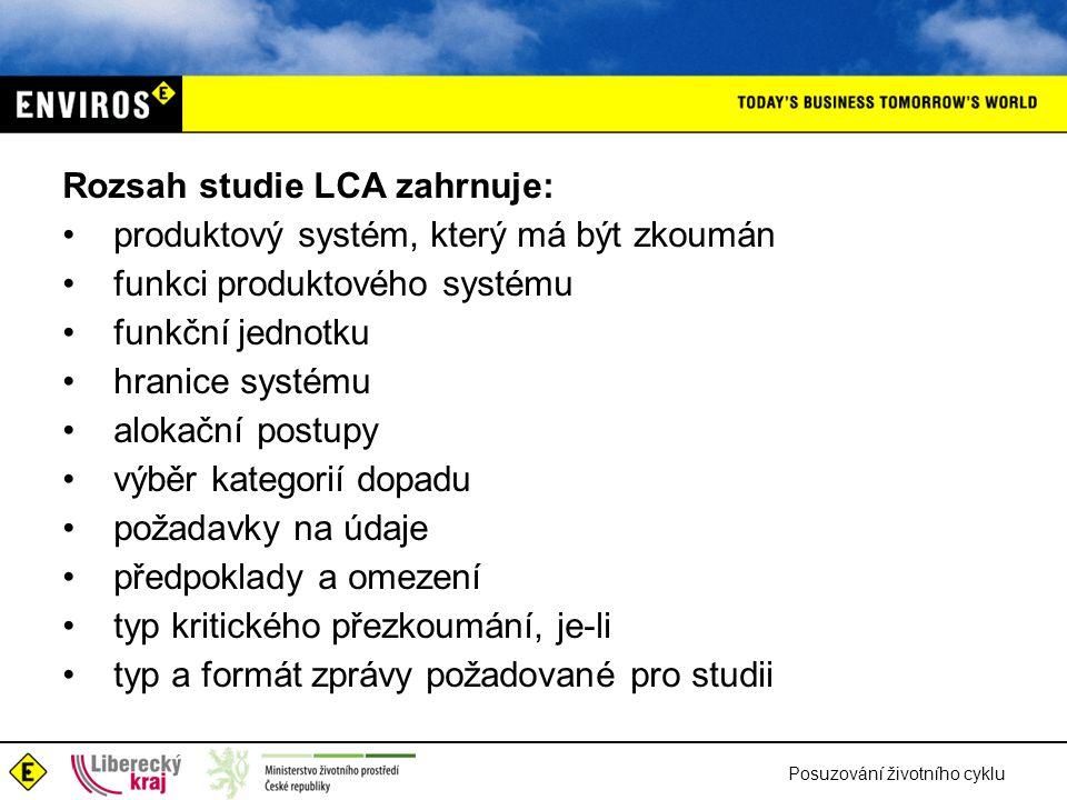Posuzování životního cyklu Rozsah studie LCA zahrnuje: produktový systém, který má být zkoumán funkci produktového systému funkční jednotku hranice sy