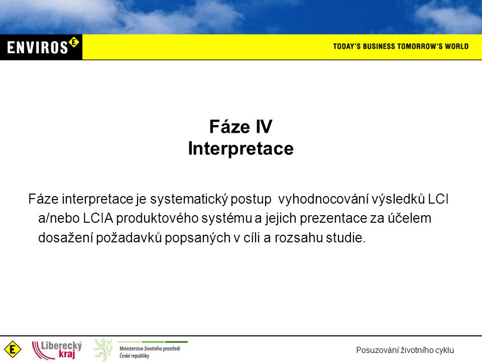 Posuzování životního cyklu Fáze IV Interpretace Fáze interpretace je systematický postup vyhodnocování výsledků LCI a/nebo LCIA produktového systému a