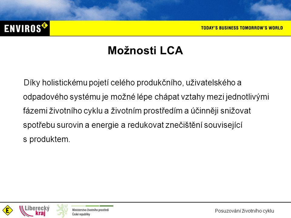 Posuzování životního cyklu Možnosti LCA Díky holistickému pojetí celého produkčního, uživatelského a odpadového systému je možné lépe chápat vztahy me