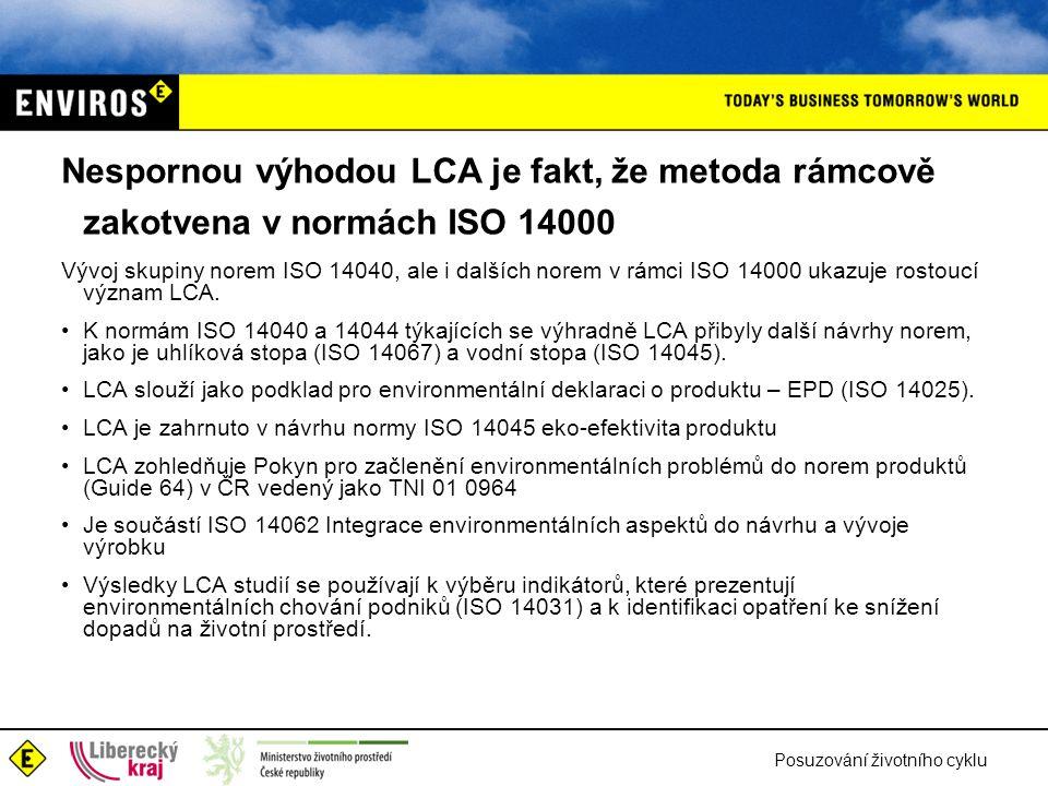 Posuzování životního cyklu Nespornou výhodou LCA je fakt, že metoda rámcově zakotvena v normách ISO 14000 Vývoj skupiny norem ISO 14040, ale i dalších