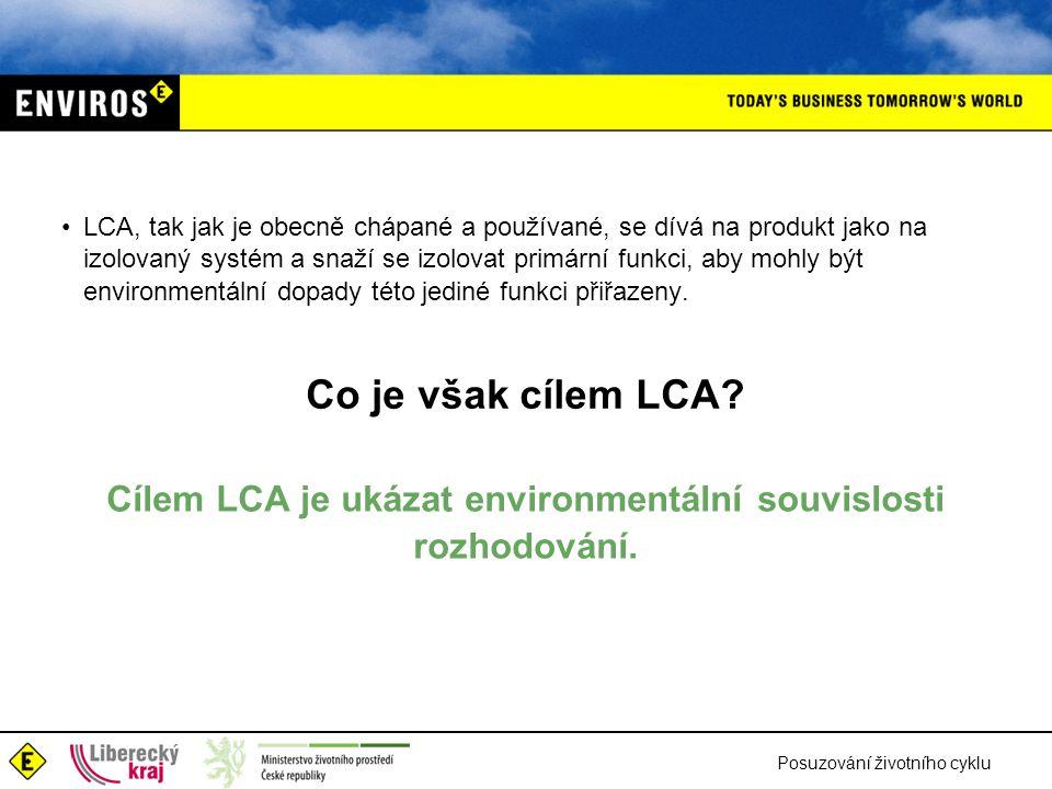 Posuzování životního cyklu Co je však cílem LCA? LCA, tak jak je obecně chápané a používané, se dívá na produkt jako na izolovaný systém a snaží se iz