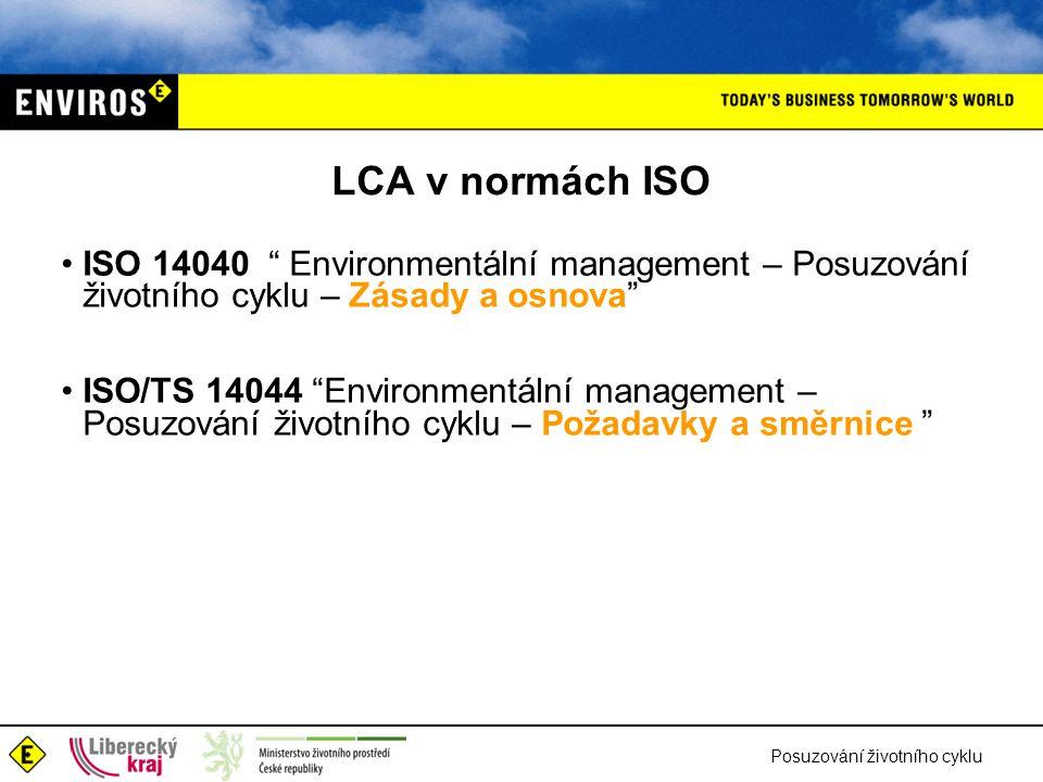 """Posuzování životního cyklu LCA v normách ISO ISO 14040 """" Environmentální management – Posuzování životního cyklu – Zásady a osnova"""" ISO/TS 14044 """"Envi"""