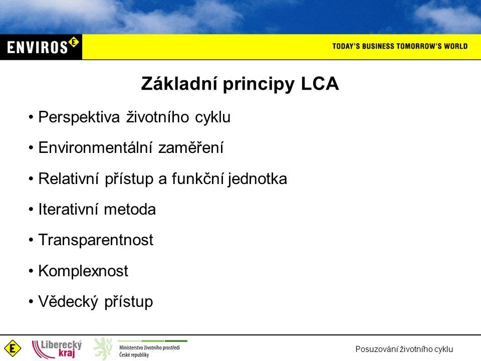 Posuzování životního cyklu Základní principy LCA Perspektiva životního cyklu Environmentální zaměření Relativní přístup a funkční jednotka Iterativní