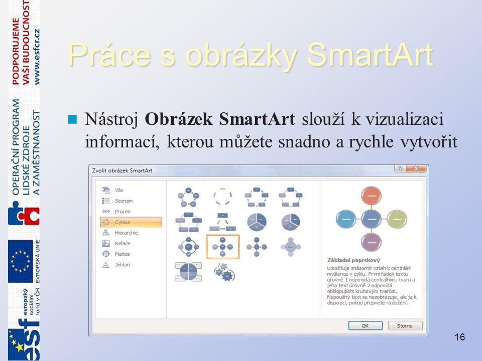 Práce s obrázky SmartArt Nástroj Obrázek SmartArt slouží k vizualizaci informací, kterou můžete snadno a rychle vytvořit 16