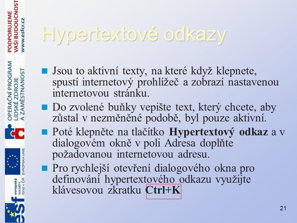 Hypertextové odkazy Jsou to aktivní texty, na které když klepnete, spustí internetový prohlížeč a zobrazí nastavenou internetovou stránku. Do zvolené