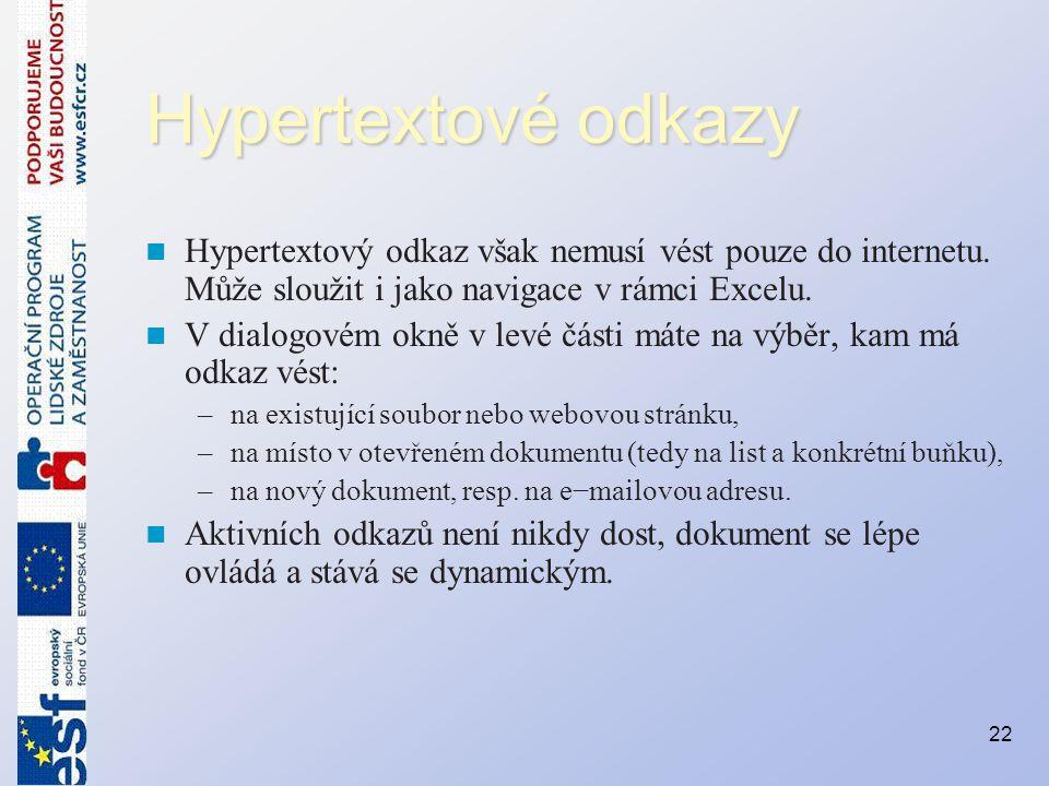 Hypertextové odkazy Hypertextový odkaz však nemusí vést pouze do internetu. Může sloužit i jako navigace v rámci Excelu. V dialogovém okně v levé část