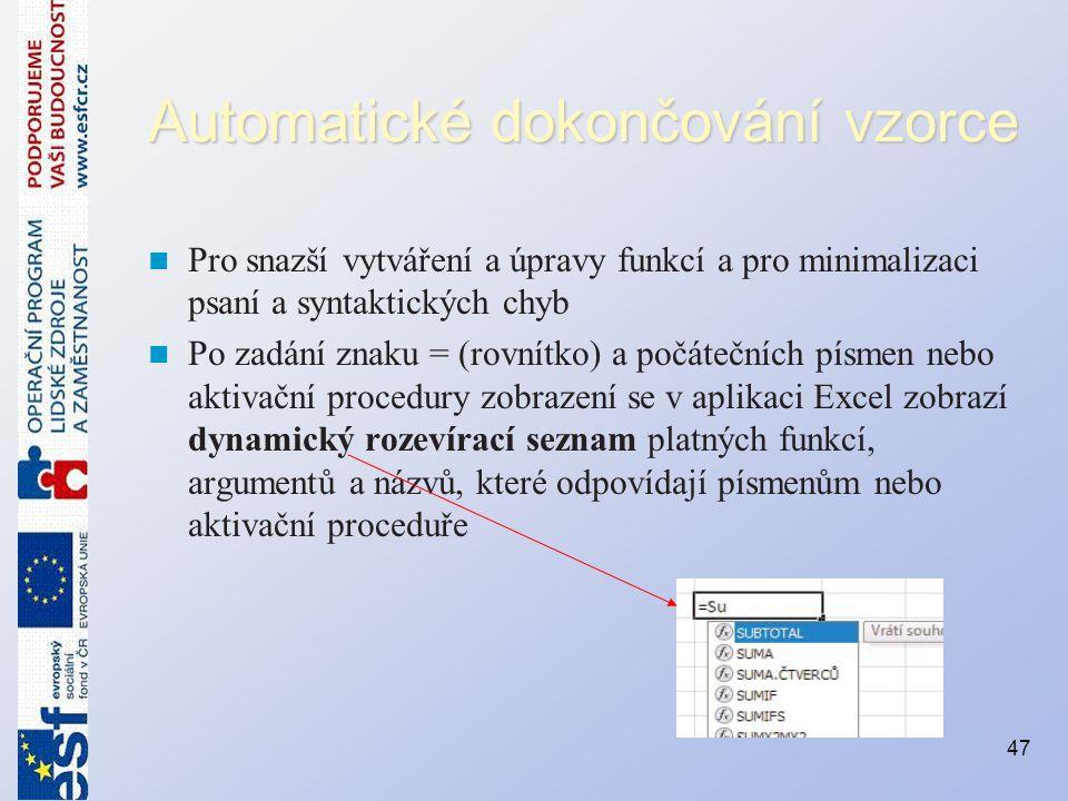 Automatické dokončování vzorce Pro snazší vytváření a úpravy funkcí a pro minimalizaci psaní a syntaktických chyb Po zadání znaku = (rovnítko) a počát