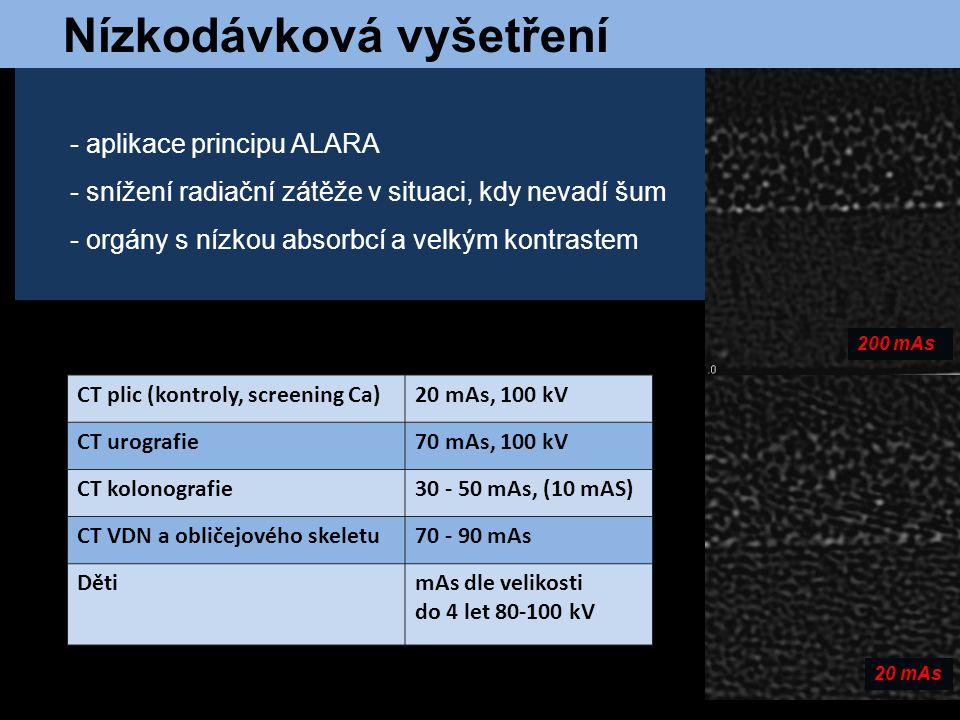 Nízkodávková vyšetření - aplikace principu ALARA - snížení radiační zátěže v situaci, kdy nevadí šum - orgány s nízkou absorbcí a velkým kontrastem CT