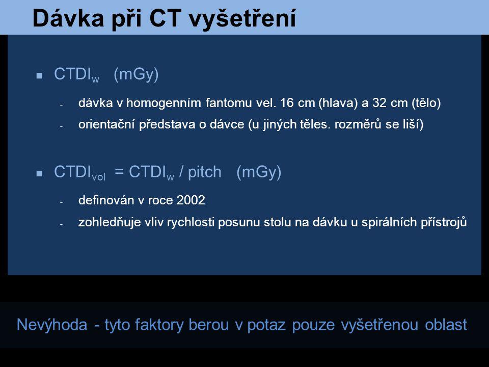 Dávka při CT vyšetření CTDI w (mGy) - dávka v homogenním fantomu vel. 16 cm (hlava) a 32 cm (tělo) - orientační představa o dávce (u jiných těles. roz