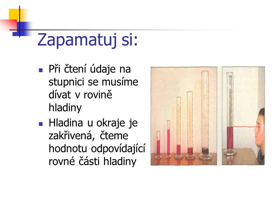 Měření objemu Odměrnými válci měříme objem v mililitrech (ml) nebo v krychlových centimetrech (cm 3 ) 1cm 3 = 1ml Měření objemu odměrným válcem