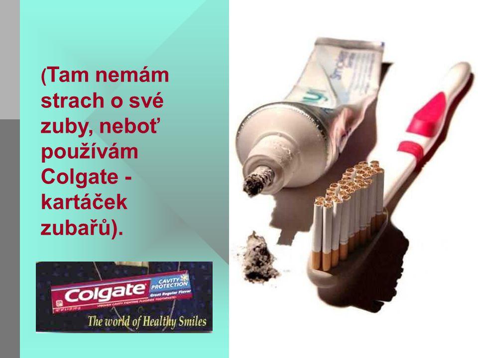 ( Tam nemám strach o své zuby, neboť používám Colgate - kartáček zubařů).
