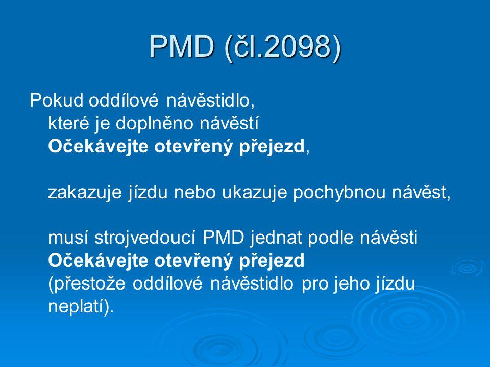 PMD (čl.2098) Pokud oddílové návěstidlo, které je doplněno návěstí Očekávejte otevřený přejezd, zakazuje jízdu nebo ukazuje pochybnou návěst, musí strojvedoucí PMD jednat podle návěsti Očekávejte otevřený přejezd (přestože oddílové návěstidlo pro jeho jízdu neplatí).