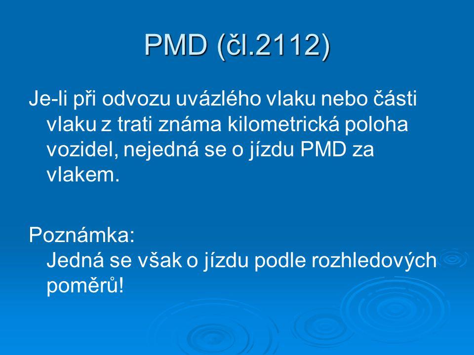 PMD (čl.2112) Je-li při odvozu uvázlého vlaku nebo části vlaku z trati známa kilometrická poloha vozidel, nejedná se o jízdu PMD za vlakem. Poznámka: