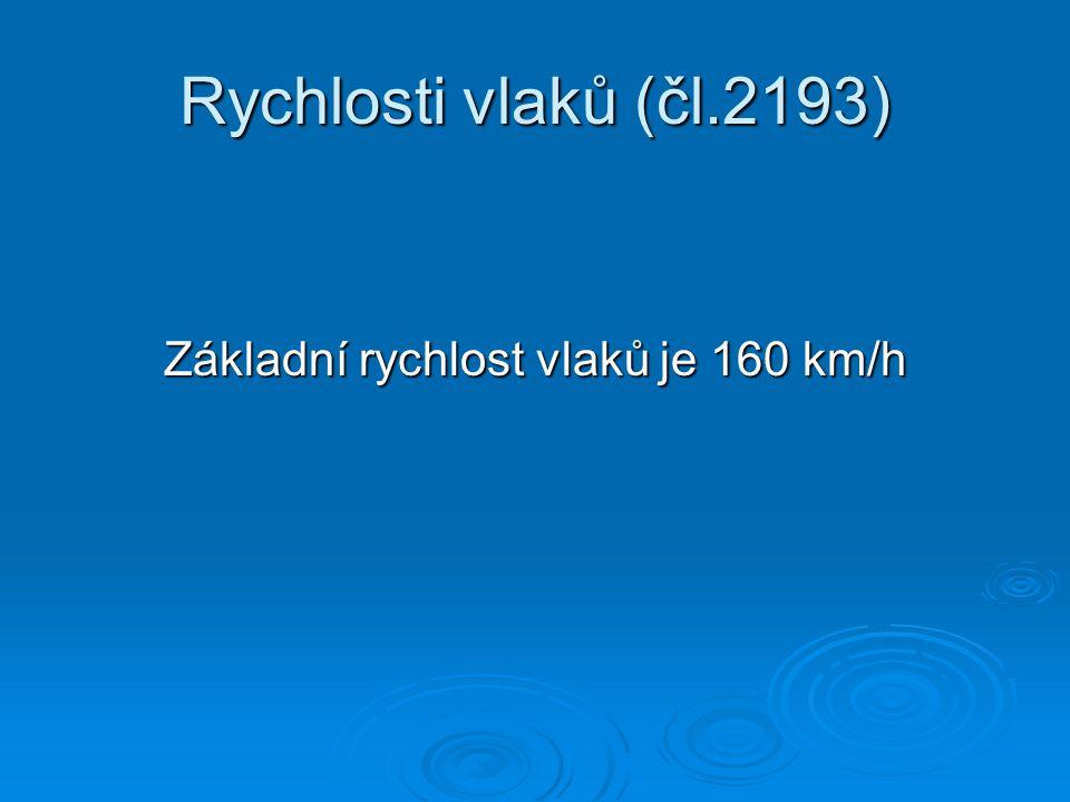 Rychlosti vlaků (čl.2193) Základní rychlost vlaků je 160 km/h