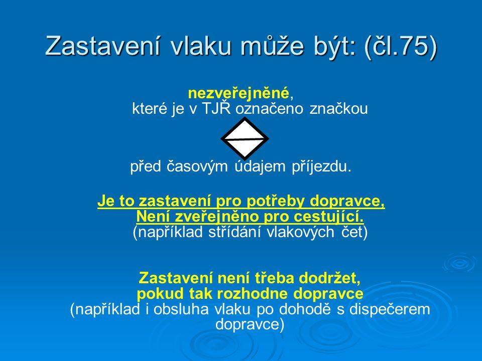 Zastavení vlaku může být: (čl.75) nezveřejněné, které je v TJŘ označeno značkou před časovým údajem příjezdu. Je to zastavení pro potřeby dopravce, Ne