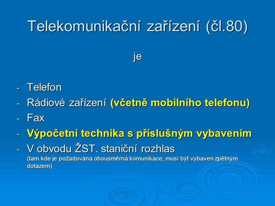 Telekomunikační zařízení (čl.80) je - Telefon - Rádiové zařízení (včetně mobilního telefonu) - Fax - Výpočetní technika s příslušným vybavením - V obvodu ŽST.