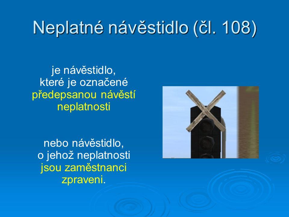Neplatné návěstidlo (čl. 108) je návěstidlo, které je označené předepsanou návěstí neplatnosti nebo návěstidlo, o jehož neplatnosti jsou zaměstnanci z