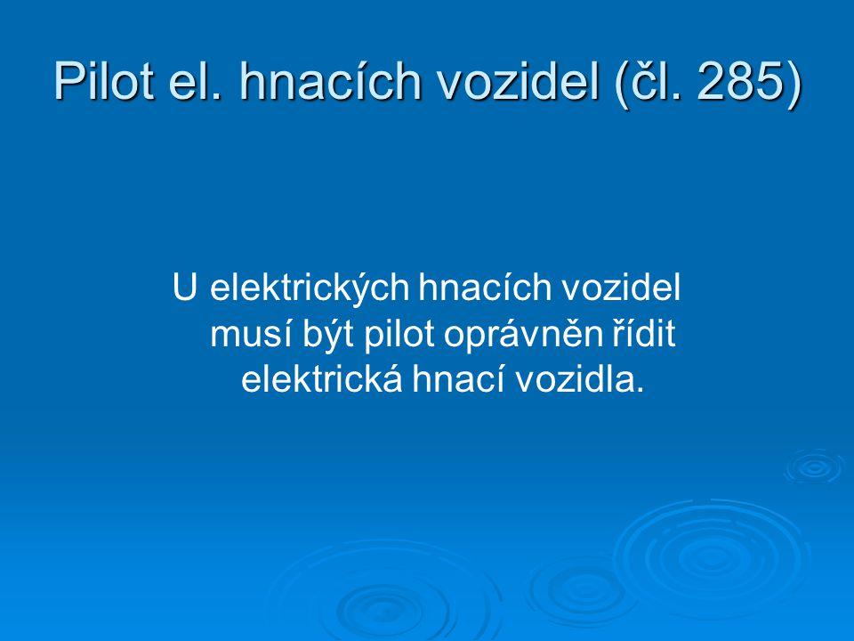 Pilot el. hnacích vozidel (čl. 285) U elektrických hnacích vozidel musí být pilot oprávněn řídit elektrická hnací vozidla.