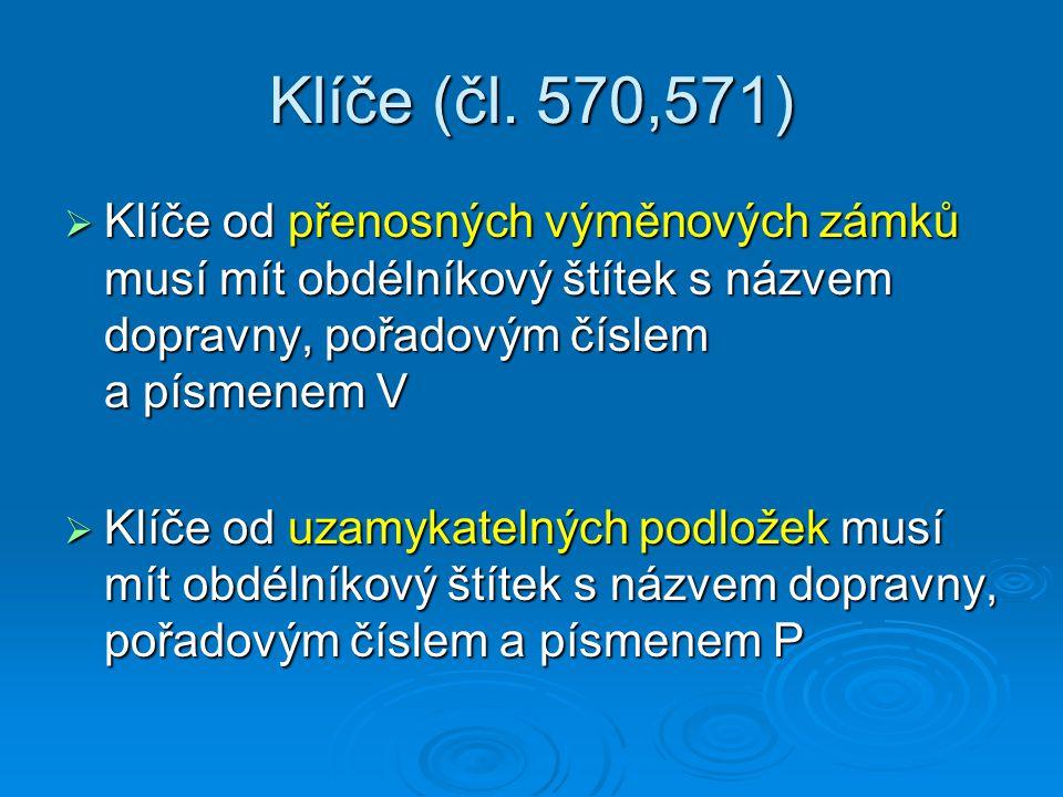 Klíče (čl. 570,571)  Klíče od přenosných výměnových zámků musí mít obdélníkový štítek s názvem dopravny, pořadovým číslem a písmenem V  Klíče od uza
