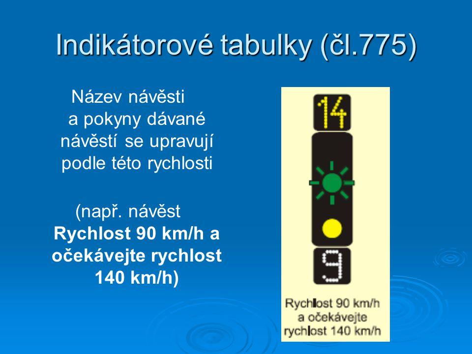 Indikátorové tabulky (čl.775) Název návěsti a pokyny dávané návěstí se upravují podle této rychlosti (např. návěst Rychlost 90 km/h a očekávejte rychl