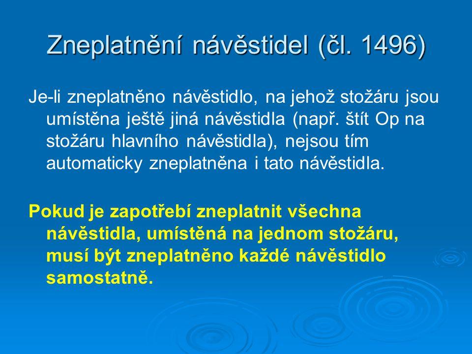 Zneplatnění návěstidel (čl. 1496) Je-li zneplatněno návěstidlo, na jehož stožáru jsou umístěna ještě jiná návěstidla (např. štít Op na stožáru hlavníh
