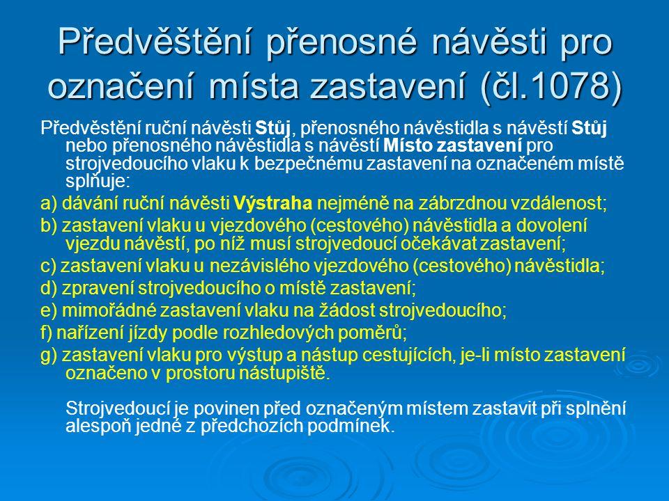Předvěštění přenosné návěsti pro označení místa zastavení (čl.1078) Předvěstění ruční návěsti Stůj, přenosného návěstidla s návěstí Stůj nebo přenosné