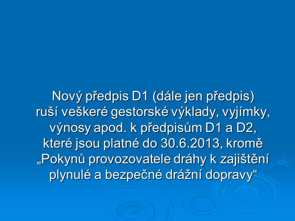 """Nový předpis D1 (dále jen předpis) ruší veškeré gestorské výklady, vyjímky, výnosy apod. k předpisům D1 a D2, které jsou platné do 30.6.2013, kromě """"P"""