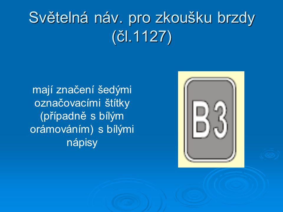 Světelná náv. pro zkoušku brzdy (čl.1127) mají značení šedými označovacími štítky (případně s bílým orámováním) s bílými nápisy