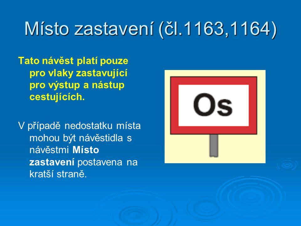 Místo zastavení (čl.1163,1164) Tato návěst platí pouze pro vlaky zastavující pro výstup a nástup cestujících.