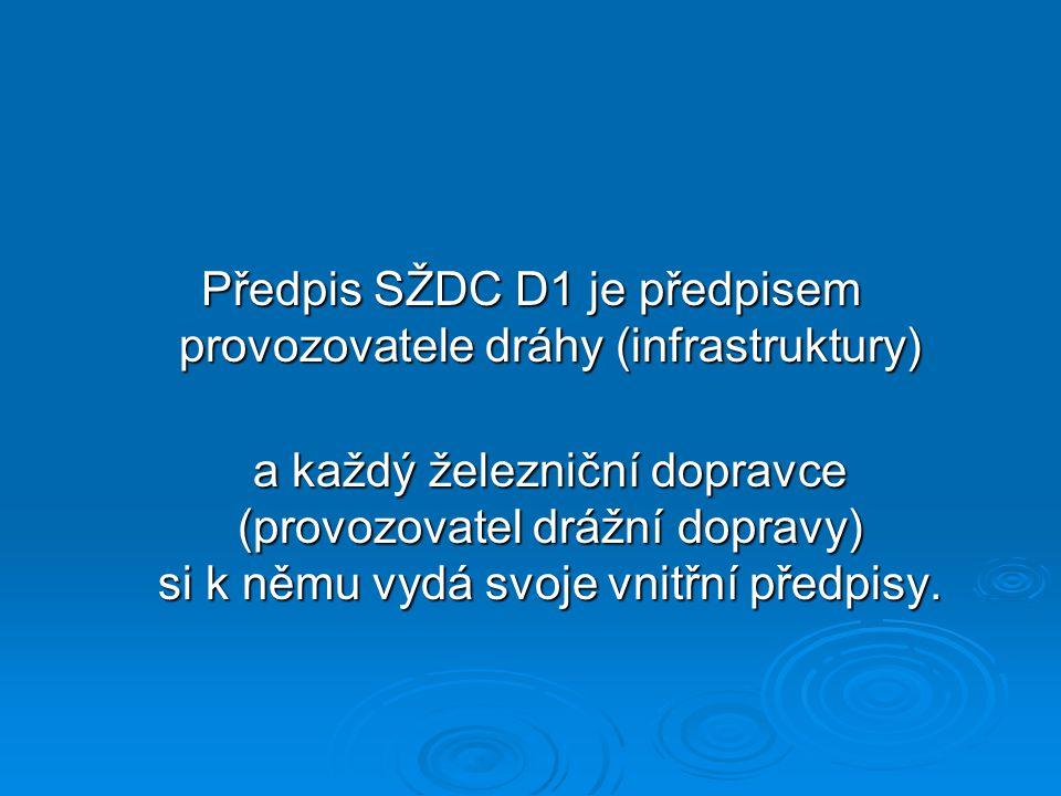Předpis SŽDC D1 je předpisem provozovatele dráhy (infrastruktury) a každý železniční dopravce (provozovatel drážní dopravy) si k němu vydá svoje vnitř