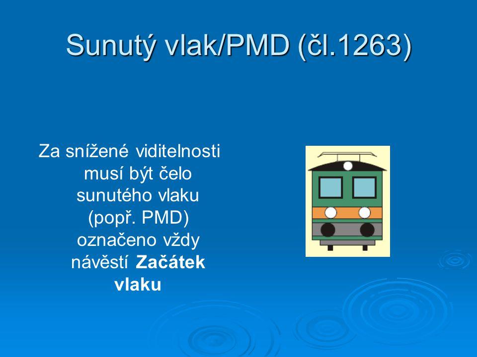 Sunutý vlak/PMD (čl.1263) Za snížené viditelnosti musí být čelo sunutého vlaku (popř. PMD) označeno vždy návěstí Začátek vlaku