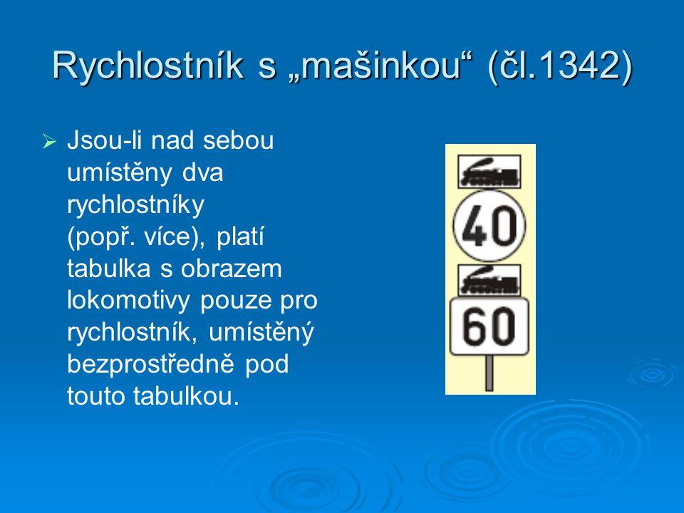 """Rychlostník s """"mašinkou"""" (čl.1342)   Jsou-li nad sebou umístěny dva rychlostníky (popř. více), platí tabulka s obrazem lokomotivy pouze pro rychlost"""