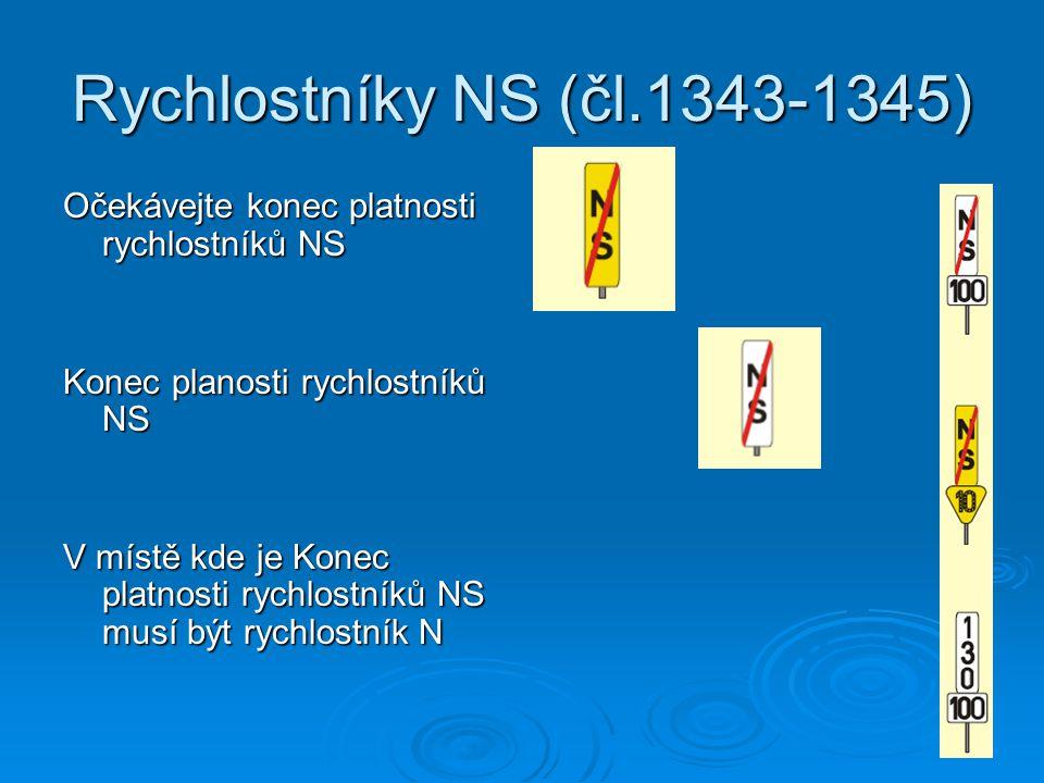 Rychlostníky NS (čl.1343-1345) Očekávejte konec platnosti rychlostníků NS Konec planosti rychlostníků NS V místě kde je Konec platnosti rychlostníků NS musí být rychlostník N