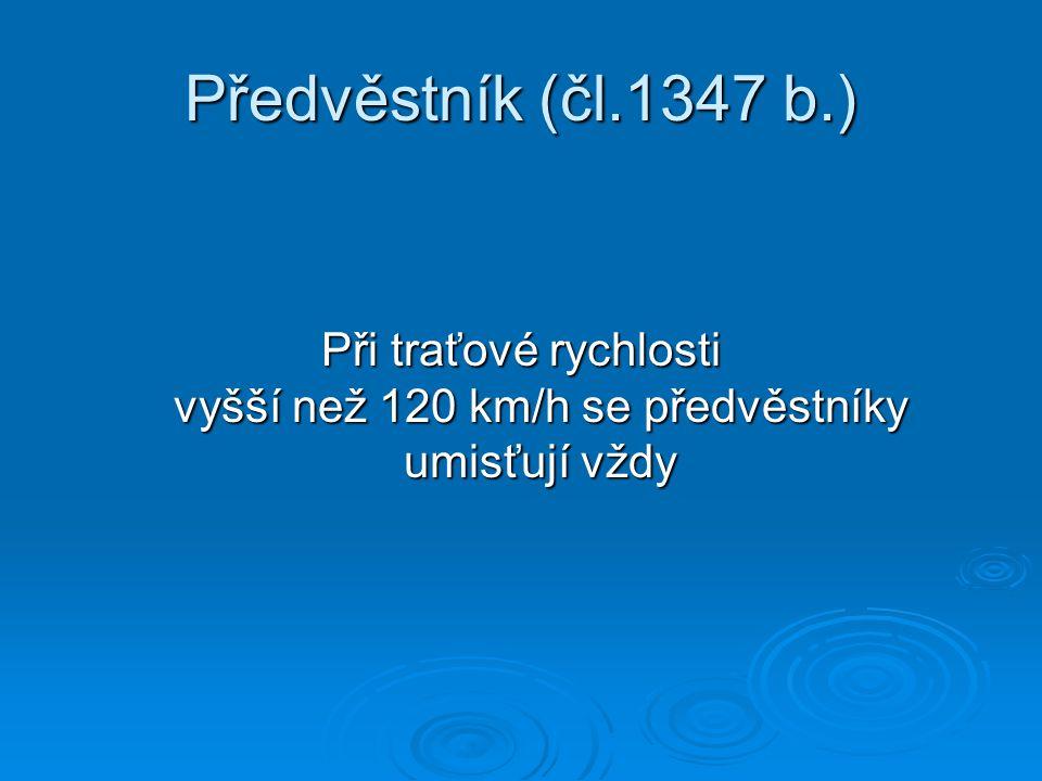 Předvěstník (čl.1347 b.) Při traťové rychlosti vyšší než 120 km/h se předvěstníky umisťují vždy