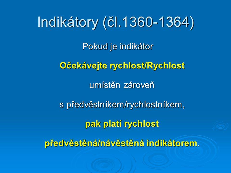 Indikátory (čl.1360-1364) Pokud je indikátor Očekávejte rychlost/Rychlost umístěn zároveň s předvěstníkem/rychlostníkem, pak platí rychlost předvěstěn