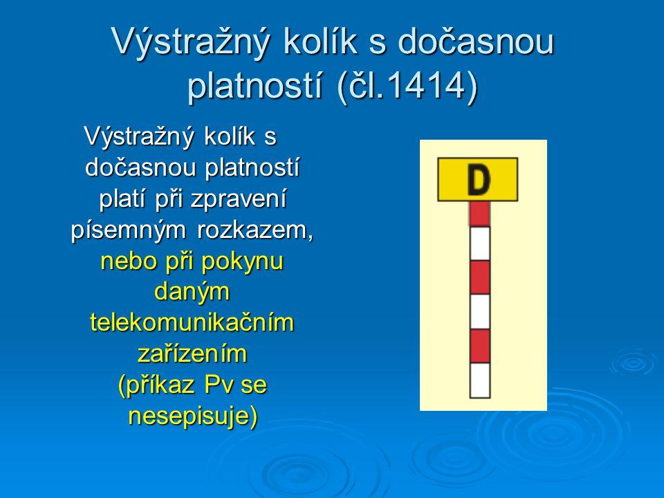 Výstražný kolík s dočasnou platností (čl.1414) Výstražný kolík s dočasnou platností platí při zpravení písemným rozkazem, nebo při pokynu daným telekomunikačním zařízením (příkaz Pv se nesepisuje)