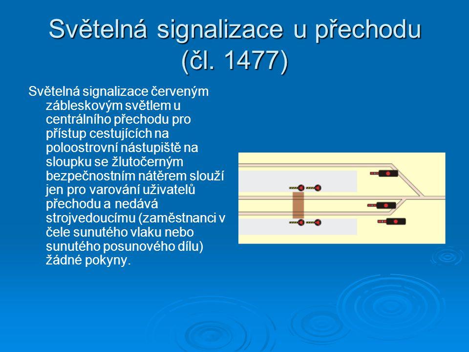 Světelná signalizace u přechodu (čl. 1477) Světelná signalizace červeným zábleskovým světlem u centrálního přechodu pro přístup cestujících na poloost